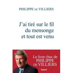 J'ai tiré sur le fil du mensonge et tout est venu - Philippe de Villiers