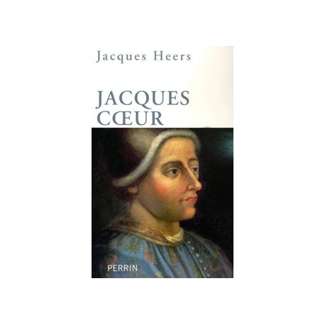 Jacques Coeur - Jacques Heers