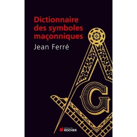 Le dictionnaire des symboles maçonniques - Jean Ferré