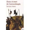 Chute et mort de Constantinople - Jacques Heers