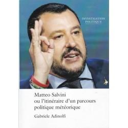 Matteo Salvini ou l'itinéraire d'un parcours politique météorique - Gabriele Adinolfi
