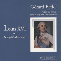 Le règne de Louis  XVI ou la tragédie de la vertu - Gérard Bedel