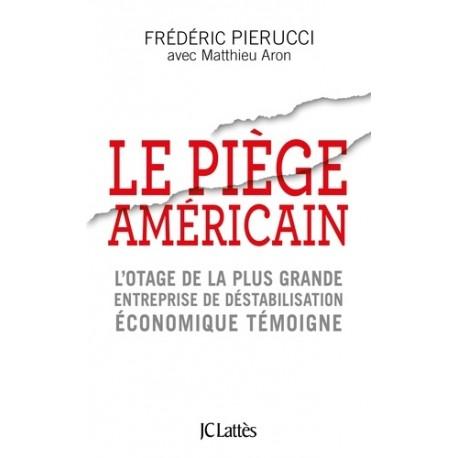 Le piège américain - Frédéric Pierrucci, Mathieu Aron