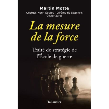 La mesure de la force - Martin Motte, Georges-Henri Soutou, Jérôme de Lespinois, Olivier Zajec