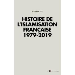 Histoire de l'islamisation française 1979-2019 - Collectif