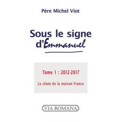 Sous le signe d'Emmanuel Tome 1 : 2002-2017 - Père Michel Viot