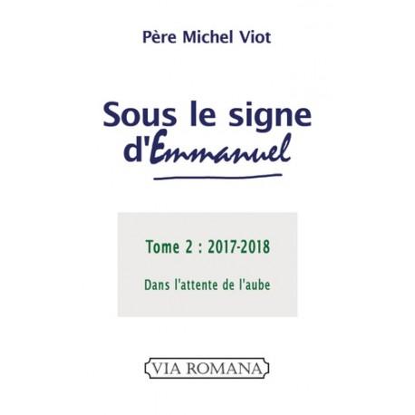 Sous le signe d'Emmanuel Tome 2 : 2017-2018 - Père Michel Viot