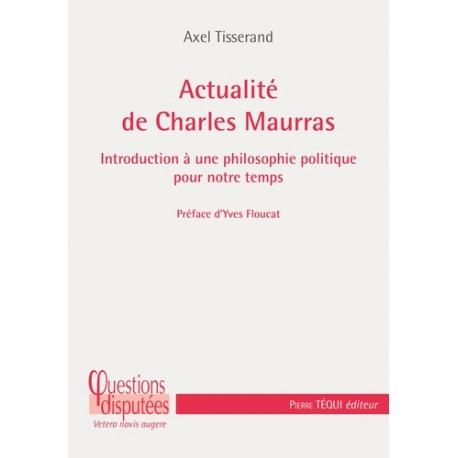 Actualité de Charles Maurras - Axel Tisserand