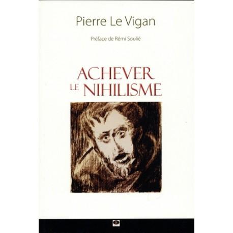 Acheber le nihilisme - Pierre Le Vigan
