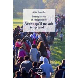Immigration et intégration : avant qu'il ne soit trop tard... - Alain Destexhe