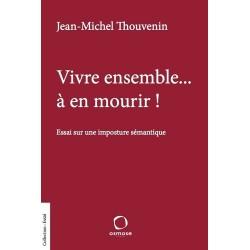 Vivre ensemble... à en mourir ! - Jean-Michel Thouvenin