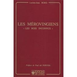 Les Mérovingiens « Les rois inconnus » - Lucien-Jean Bord