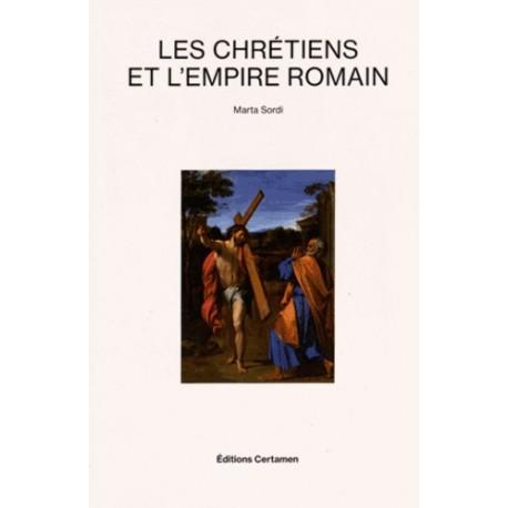 Les chrétiens et l'Empire romain - Marta Sordi