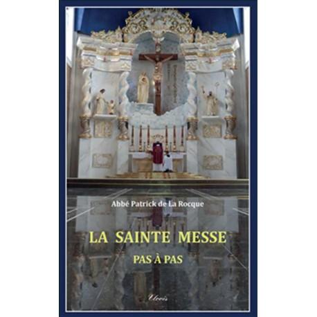La sainte messe pas à pas - Abbé Patrick de la Rocque