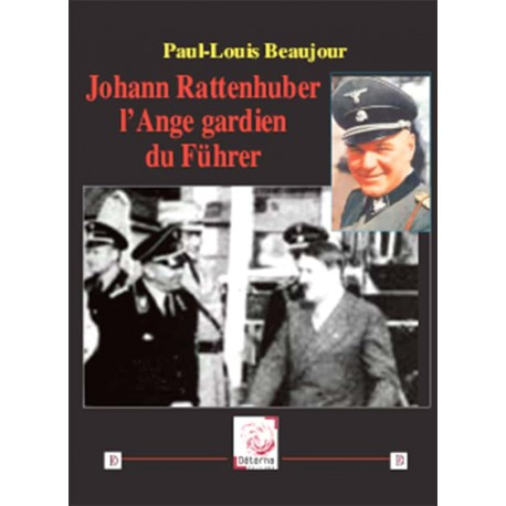Johann Rattenhuber l'Ange gardien du Führer - Paul-Louis Beaujour