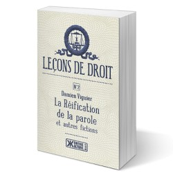 Leçons de droit n°2, La Réification de la parole et autres fictions - Damien Viguier