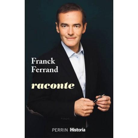 Franck Ferrand raconte - Franck Ferrand
