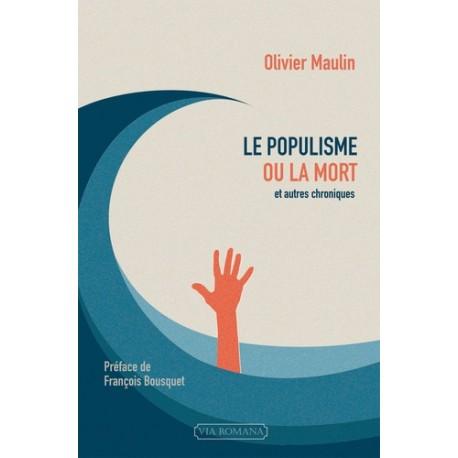 Le populisme ou la mort - Olivier Maulin