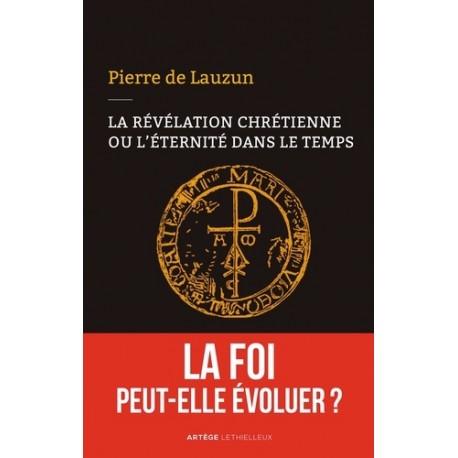 La révélation chrétienne ou l'éternité dans le temps - Pierre de Lauzun