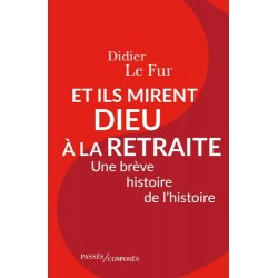 Et ils mirent Dieu à la retraite - Didier Le Fur