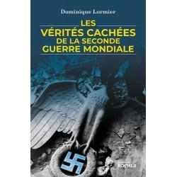 Les vérités cachées de la Seconde Guerre mondiale - Dominique Lormier