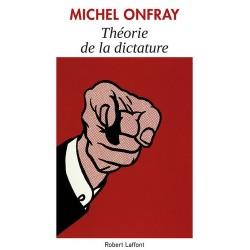 Théorie de la dictature - Michel Onfray