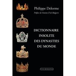 Dictionnaire insolite des dynasties du monde - Philippe Delorme