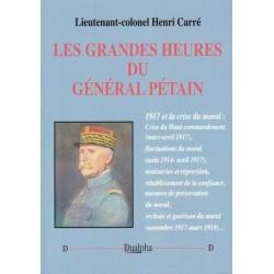 Les grandes heures du Général Pétain -  Lieutenant-colonel Henri Carré