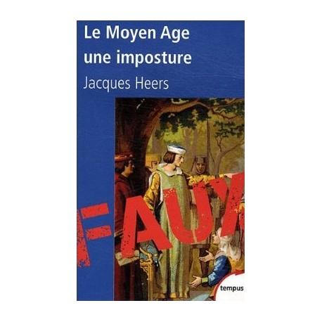 Le Moyen Age, une imposture - Jacques Heers