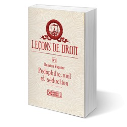 Leçons de droit n°5, Pédophilie, viol et séduction - Damien Viguier