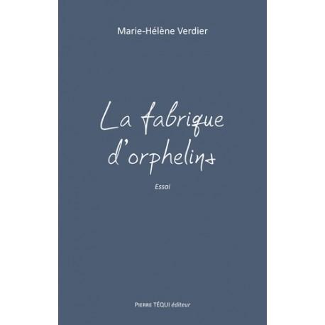 La fabrique d'orphelins - Marie-Hélène Verdier