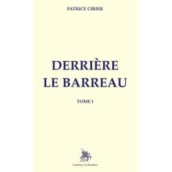 Derrière le barreau Tome 1 - Patrice Cirier