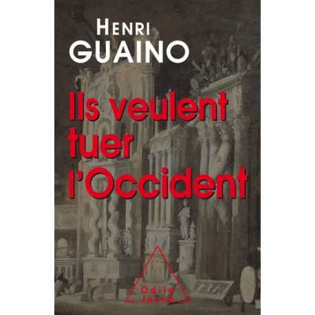 lls veulent tuer l'Occident - Henri Guaino