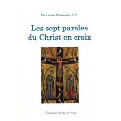 es sept paroles du Christ en croix - Père Jean-Dominique, O.P.