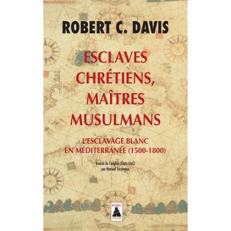 Esclaves chrétiens, maîtres musulmans - Robert C. Davis (poche)