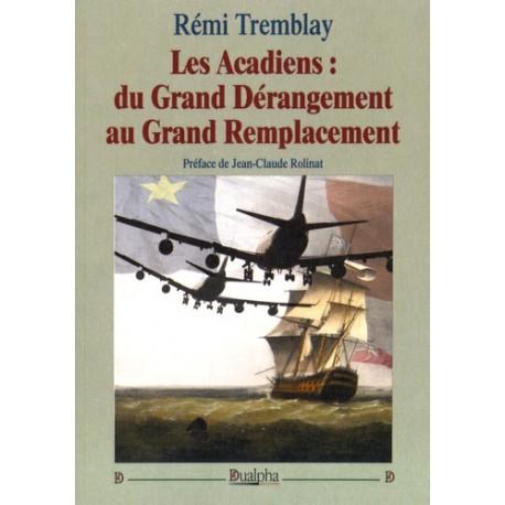 Les Acadiens : du Grand Dérangement au Grand Remplacement - Rémi Tremblay