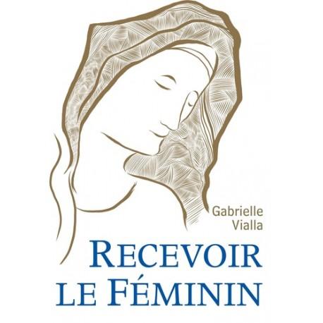 Recevoir le féminin - Gabrielle Vialla