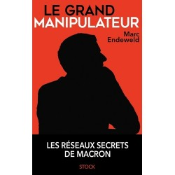 Le grand manipulateur - Marc Endeweld