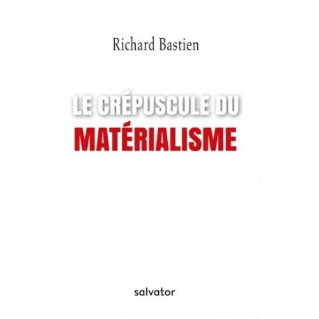 Le crépuscule du matérialisme - Richard Bastien