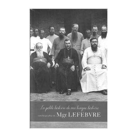 La petite histoire de ma longue histoire - Mgr Lefebvre