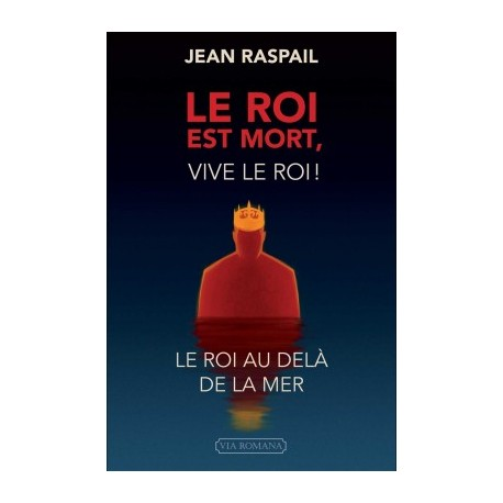 Le roi est mort, vive le roi ! - Jean Raspail