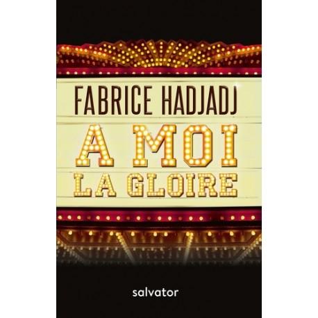 A moi la gloire - Fabrice Hadjadj