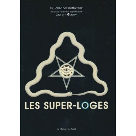 Les super-loges - Dr Johannes Rothkranz, Laurent Glauzy