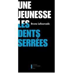 Une jeunesse les dents serrées - Bruno Lafourcade