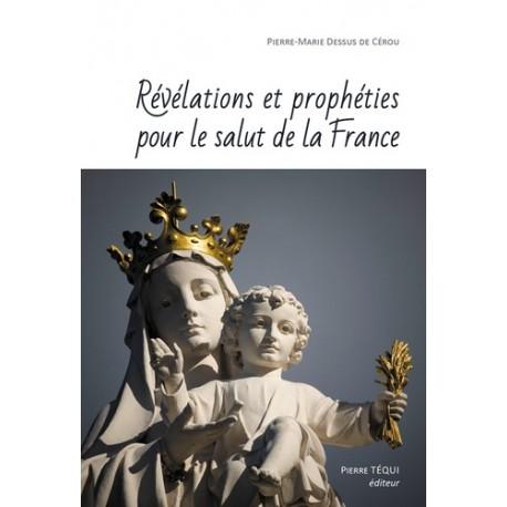 Révélations et prophéties pour le salut de la France - Pierre-Marie Dessus de Cérou