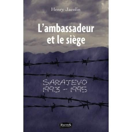 'ambassadeur et le siège - Henry Jacolin