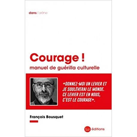 Courage ! - François Bousquet