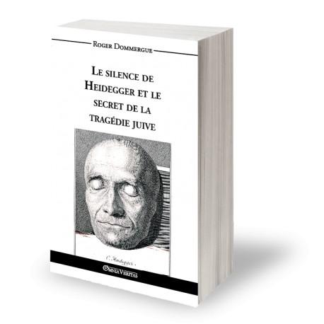 Le silence de Heidegger et la tragédie juive - Roger Domergue