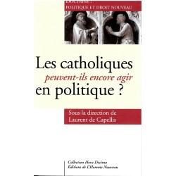 Les catholiques peuvent-ils encore agir en politique ?  - Laurent de Capellis (sous la direction de)