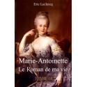 Marie-Antoinette : le roman de ma vie - Eric Leclecq
